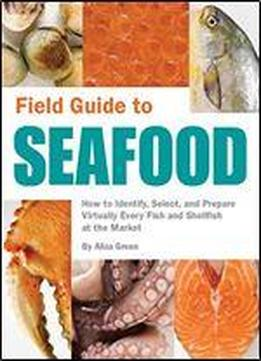 Field Guide To Seafood: How To Identify, …