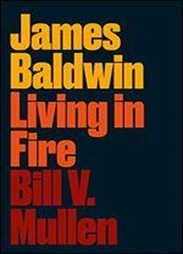 James Baldwin: Living In Fire