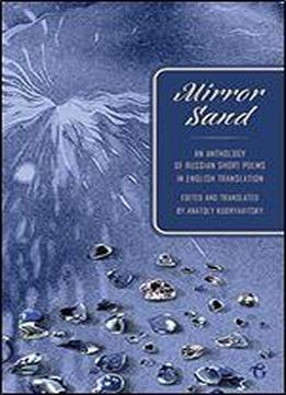 Mirror Sand: An Anthology Of Russian Short Poems In English Translation (a Bilingual Edition)