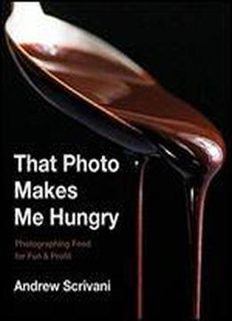 That Photo Makes Me Hungry: Photographing Food …
