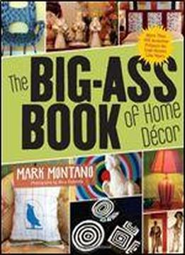 The Big-ass Book Of Home Dcor: More …