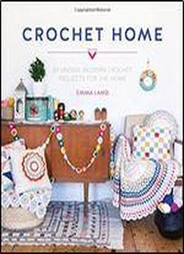 The Crochet Home: 20 Vintage Modern Projects For The Home