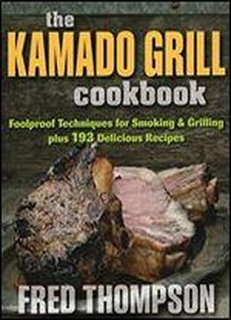 The Kamado Grill Cookbook: Foolproof Techniques For …