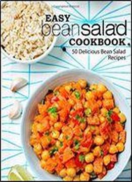 Easy Bean Salad Cookbook: 50 Delicious Bean …