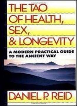 The Tao Of Health, Sex, And Longevity: A Modern Practical Guide To The Ancient Way (fireside Books (fireside))