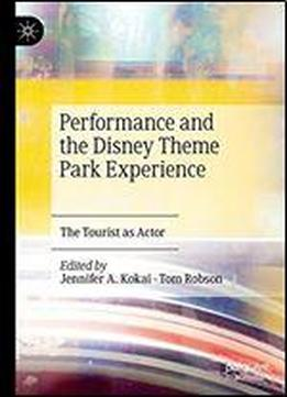 Performance And The Disney Theme Park Experience: The Tourist As Actor