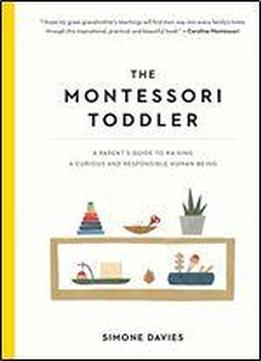The Montessori Toddler: A Parent's Guide To …