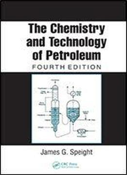 The Chemistry And Technology Of Petroleum (chemical Industries Book 114)
