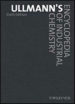 Ullmann's Encyclopedia Of Industrial Chemistry, 40 Volume Set 6th Edition