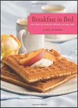 Breakfast In Bed: More Than 150 Recipes …