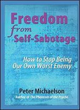 Freedom From Self-sabotage: How To Stop Being …