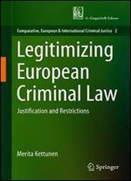 Legitimizing European Criminal Law: Justification And Restrictions
