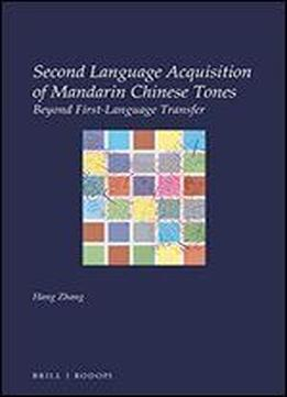 Second Language Acquisition Of Mandarin Chinese Tones: Beyond First-language Transfer