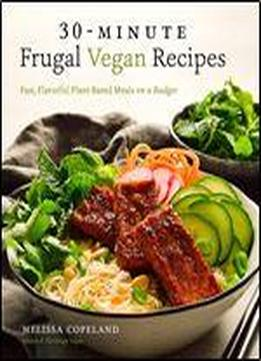 30-minute Frugal Vegan Recipes: Fast, Flavorful Plant-based …