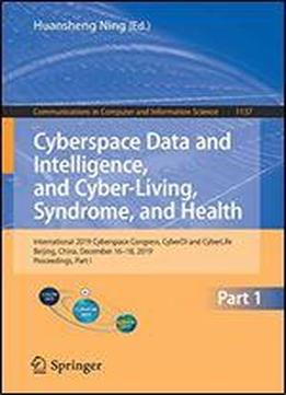 Cyberspace Data And Intelligence, And Cyber-living, Syndrome, And Health: International 2019 Cyberspace Congress, Cyberdi And Cyberlife, Beijing, ... In Computer And Information Science)