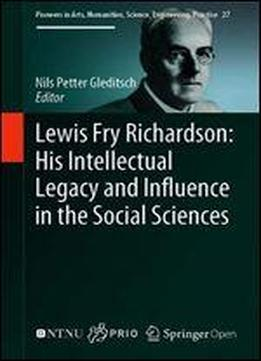 Lewis Fry Richardson: His Intellectual Legacy And Influence In The Social Sciences