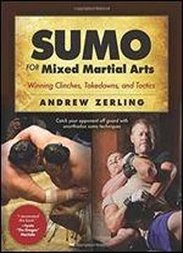Sumo For Mixed Martial Arts: Winning Clinches, Takedowns, Tactics