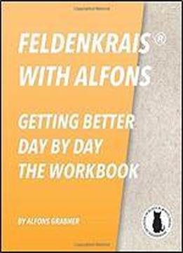 Feldenkrais With Alfons - Getting Better Day By Day - The Workbook (in Black And White Print)