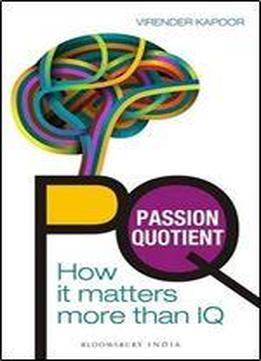 Pq - Passion Quotient: How It Matters More Than Iq
