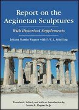 Report On The Aeginetan Sculptures: With Historical Supplements