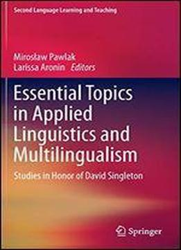 Essential Topics In Applied Linguistics And Multilingualism: Studies In Honor Of David Singleton (second Language Learning And Teaching)