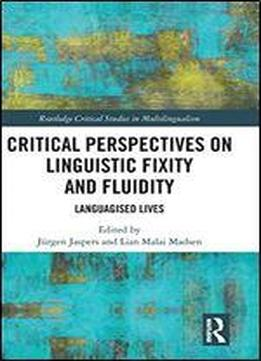 Critical Perspectives On Linguistic Fixity And Fluidity: Languagised Lives