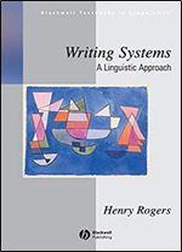 Writing Systems: A Linguistic Approach (blackwell Textbooks In Linguistics)