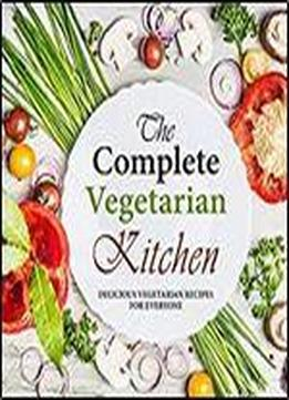 The Complete Vegetarian Kitchen: Delicious Vegetarian Recipes For Everyone (2nd Edition)