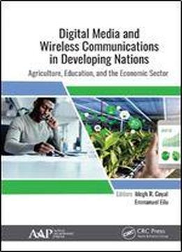 Digital Media And Wireless Communication In Developing Nations: Agriculture, Education, And The Economic Sector