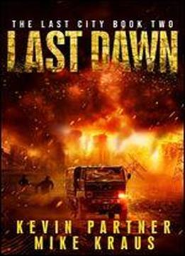 Last Dawn: Book 2 In The Thrilling Post-apocalyptic Survival Series: (the Last City - Book 2)