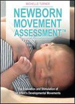 Newborn Movement Assessment: The Evaluation And Stimulation Of An Infant's Developmental Movements