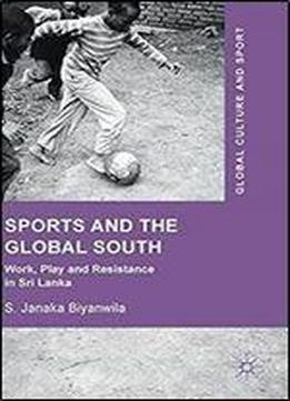Sports And The Global South: Work, Play And Resistance In Sri Lanka