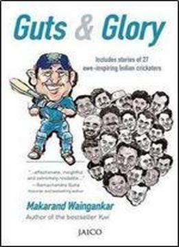 Guts & Glory : Includes Stories Of 26 Awe-inspiring Indian Cricketers