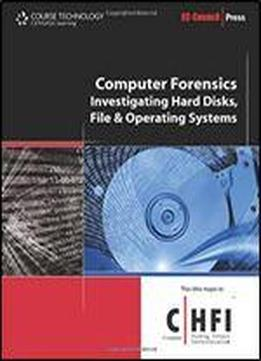 Computer Forensics: Hard Disk And Operating Systems (course Technology Ec-council Press)