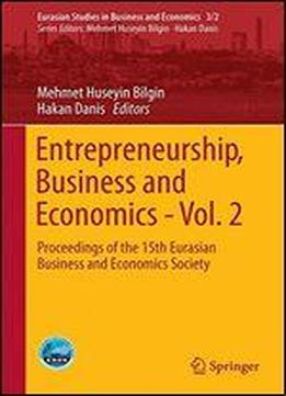 Entrepreneurship, Business And Economics - Vol. 2: Proceedings Of The 15th Eurasia Business And Economics Society Conference (eurasian Studies In Business And Economics)