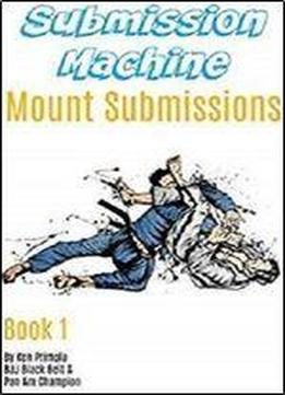 Submission Machine Book 1: Mount Submissions
