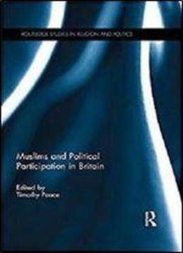 Muslims And Political Participation In Britain (routledge Studies In Religion And Politics) [kindle Edition]
