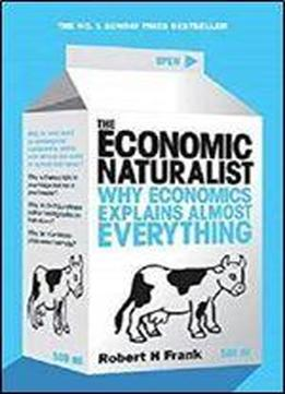 The Economic Naturalist: Why Economics Explains Almost Everything [kindle Edition]