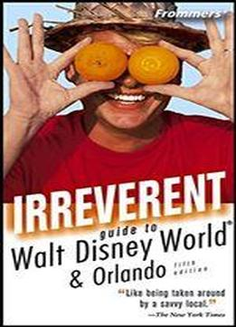 Frommer's Irreverent Guide To Walt Disney World