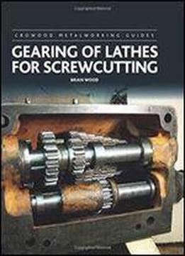 Gearing Of Lathes For Screwcutting (crowood Metalworking Guides)