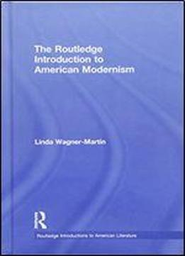 The Routledge Introduction To American Modernism (routledge …