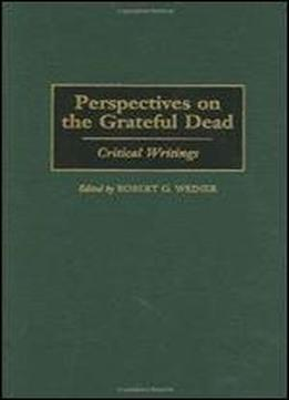Perspectives On The Grateful Dead: Critical Writings