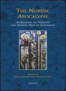 The Nordic Apocalypse: Approaches To Vlusp And Nordic Days Of Judgement