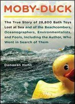 Donovan Hohn - Moby-duck: The True Story Of 28,800 Bath Toys Lost At Sea