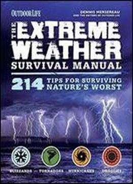 The Extreme Weather Survival Manual: 214 Tips For Surviving Natures Worst