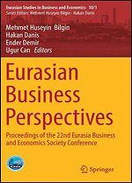 Eurasian Business Perspectives: Proceedings Of The 22nd Eurasia Business And Economics Society Conference