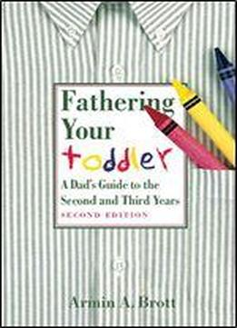 Fathering Your Toddler: A Dad's Guide To The Second And Third Years (new Father Series)