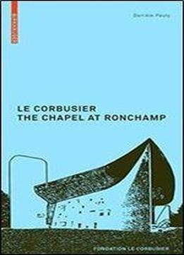 Le Corbusier: The Chapel At Ronchamp