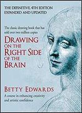 Drawing On The Right Side Of The Brain: A Course In Enhancing Creativity And Artistic Confidence (4th Edition)
