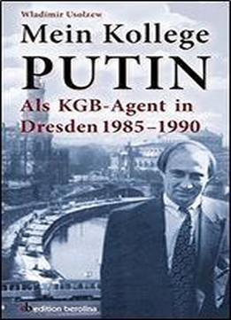 Mein Kollege Putin Als Kgb-agent In Dresden …